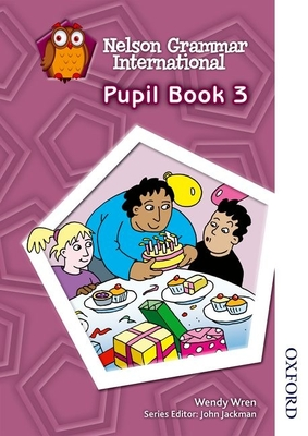 Nelson Grammar International Pupil Book 3 - Lindsay, Sarah, and Wren, Wendy, and Jackman, John (Editor)