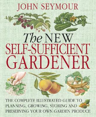 New Self-Sufficient Gardener - Seymour, John