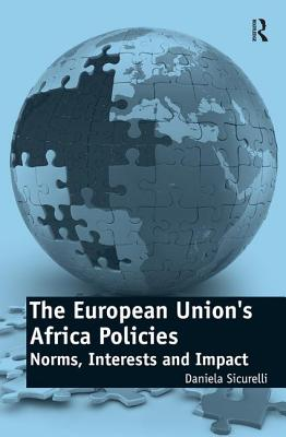 The European Union's Africa Policies: Norms, Interests and Impact - Sicurelli, Daniela