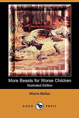 More Beasts for Worse Children (Illustrated Edition) (Dodo Press) - Belloc, Hilaire