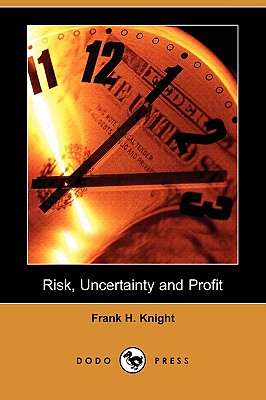 Risk, Uncertainty and Profit (Dodo Press) - Knight, Frank H