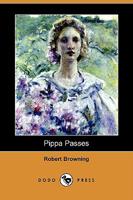 Pippa Passes (Dodo Press) - Browning, Robert