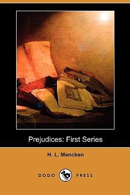 Prejudices: First Series (Dodo Press) - Mencken, H L, Professor