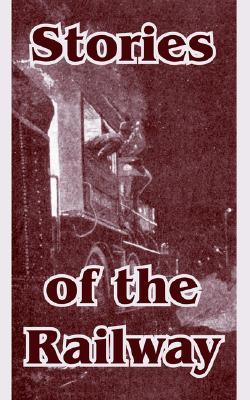 Stories of the Railway - Hibbard, George A, and Davison, C S, and Et Al, Al