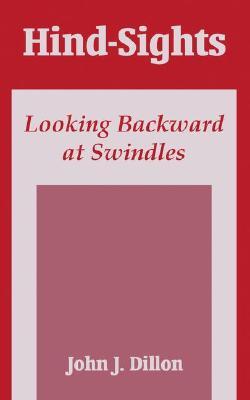 Hind-Sights: Looking Backward at Swindles - Dillon, John J