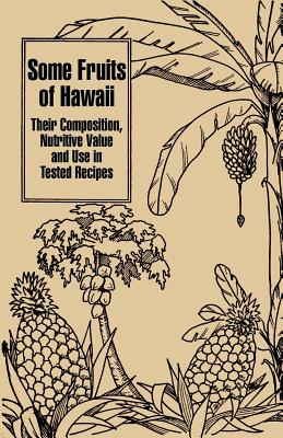 Some Fruits of Hawaii: Their Composition, Nutritive Value and Use in Tested Recipes - Miller, Carey D, and Bazore, Katherine, and Robbins, Ruth C