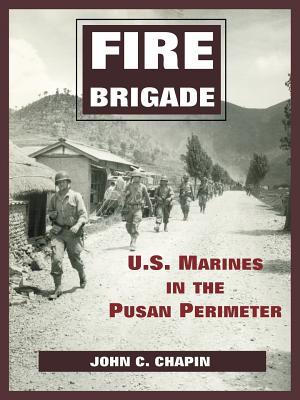 Fire Brigade: U.S. Marines in the Pusan Perimeter - Chapin, John C
