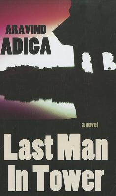 Last Man in Tower - Adiga, Aravind