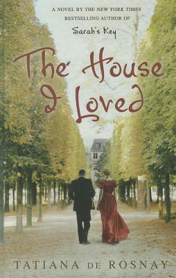 The House I Loved - Rosnay, Tatiana De, and De Rosnay, Tatiana