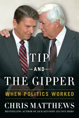 Tip and the Gipper: When Politics Worked - Matthews, Chris