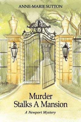 Murder Stalks a Mansion: A Newport Mystery - Sutton, Anne-Marie