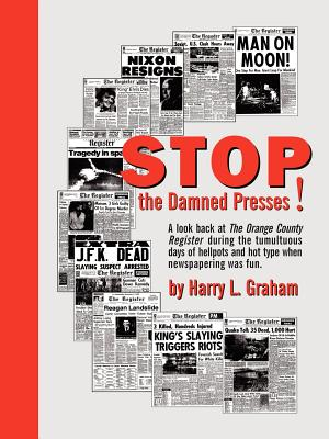 Stop the Damned Presses! - Graham, Harry L