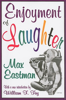 Enjoyment of Laughter - Eastman, Max, and Fry, William F (Introduction by)