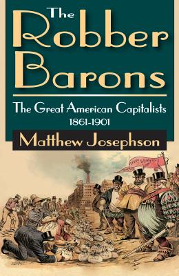 The Robber Barons: The Great American Capitalists 1861-1901 - Josephson, Matthew