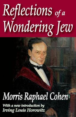 Reflections of a Wondering Jew - Cohen, Morris, and Horowitz, Irving (Introduction by)