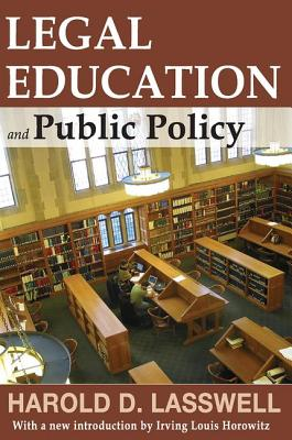Legal Education and Public Policy - Lasswell, Harold D., and Horowitz, Irving Louis