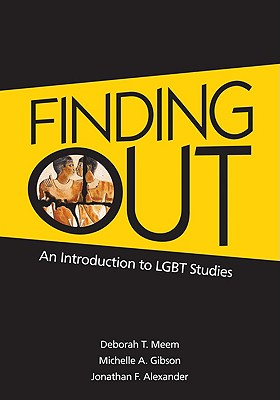 Finding Out: An Introduction to LGBT Studies - Meem, Deborah T, and Gibson, Michelle A, and Alexander, Jonathan F, Dr.