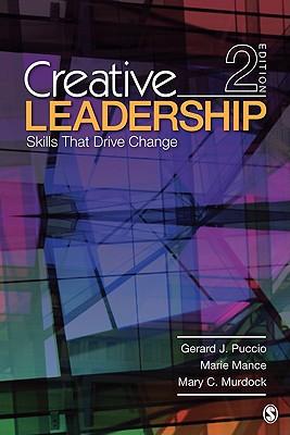 Creative Leadership: Skills That Drive Change - Puccio, Gerard J, Dr., and Mance, Marie, Professor, and Murdock, Mary C, Professor