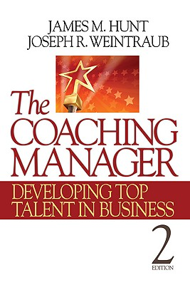 The Coaching Manager: Developing Top Talent in Business - Hunt, James M, Dr., and Weintraub, Joseph R, Dr.
