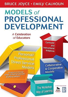 Models of Professional Development: A Celebration of Educators - Joyce, Bruce, and Calhoun, Emily