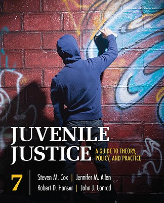 Juvenile Justice: A Guide to Theory, Policy, and Practice - Cox, Steven M, and Allen, Jennifer M, and Hanser, Robert D