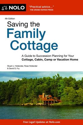 Saving the Family Cottage: A Guide to Succession Planning for Your Cottage, Cabin, Camp or Vacation Home - Hollander, Stuart, Attorney, and Fry, David, Attorney, and Hollander, Rose