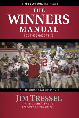 The Winners Manual: For the Game of Life - Tressel, Jim, and Fabry, Chris, and Maxwell, John (Foreword by)