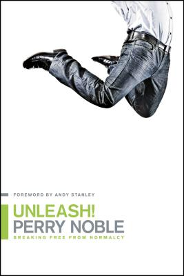Unleash!: Breaking Free from Normalcy - Noble, Perry, and Stanley, Andy (Foreword by)