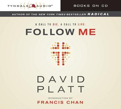 Follow Me: A Call to Die. a Call to Live. - Platt, David (Read by)