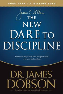 The New Dare to Discipline - Dobson, James, Dr., PH.D