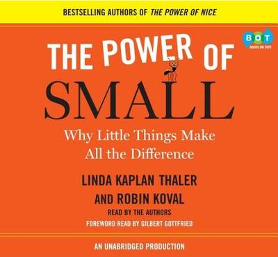 The Power of Small: Why Little Things Make All the Difference - Kaplan Thaler, Linda (Read by), and Koval, Robin (Read by)