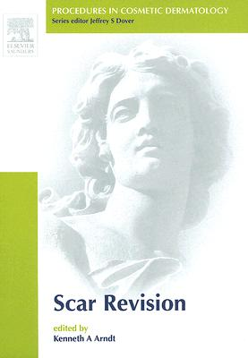 Scar Revision - Arndt, Kenneth A, Dr., MD (Editor), and Dover, Jeffery S (Editor), and Alam, Murad, Dr., MD (Editor)