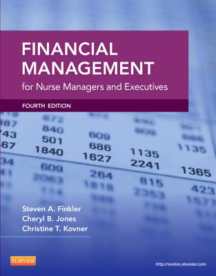 Financial Management for Nurse Managers and Executives - Finkler, Steven A, PhD, and Kovner, Christine T, and Jones, Cheryl