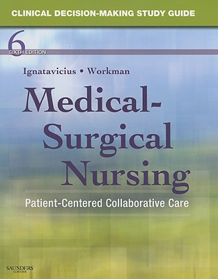 Clinical Decision-Making Study Guide for Medical-Surgical Nursing: Patient-Centered Collaborative Care - Snyder, Julie S., and Lee, Amy H., and Workman, M. Linda