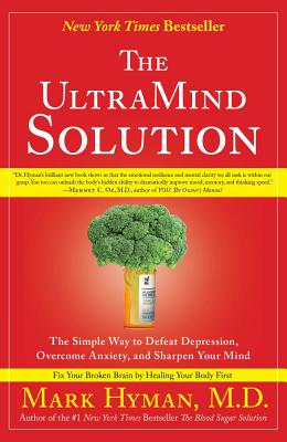 The UltraMind Solution: The Simple Way to Defeat Depression, Overcome Anxiety, and Sharpen Your Mind - Hyman, Mark, and Herbert, Martha, Dr. (Foreword by)