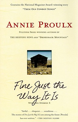 Fine Just the Way It Is: Wyoming Stories 3 - Proulx, Annie