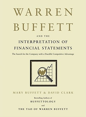 Warren Buffett and the Interpretation of Financial Statements: The Search for the Company with a Durable Competitive Advantage - Buffett, Mary, and Clark, David, Professor