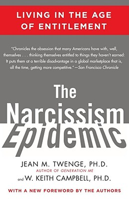 The Narcissism Epidemic: Living in the Age of Entitlement - Twenge, Jean M, PH.D., PH D, and Campbell, W Keith