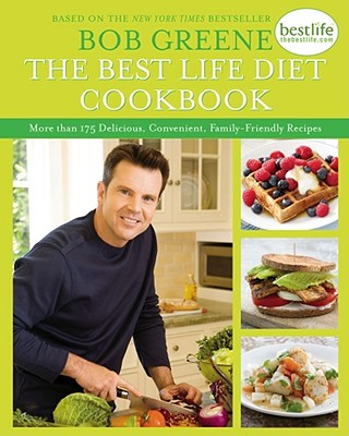 The Best Life Diet Cookbook: More Than 175 Delicious, Convenient, Family-Friendly Recipes - Greene, Bob, and Johnson, Erik (Photographer), and Richardson, Alan (Photographer)