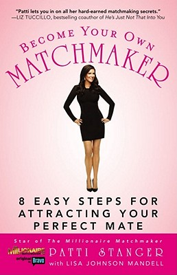 Become Your Own Matchmaker: 8 Easy Steps for Attracting Your Perfect Mate - Stanger, Patti, and Johnson Mandell, Lisa