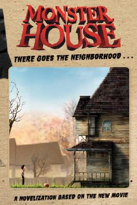 Monster House Movie Novelization - Hughes, Tom, and Harmon, Dan (Screenwriter), and Schrab, Rob (Screenwriter)