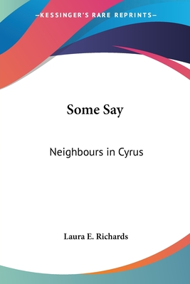 Some Say: Neighbours in Cyrus - Richards, Laura Elizabeth Howe