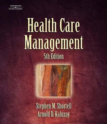 Health Care Management: Organization Design and Behavior - Shortell, Stephen M, and Kaluzny, Arnold D, Ph.D.