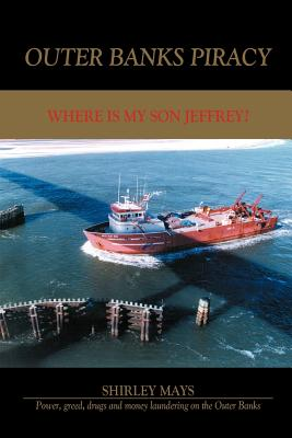 Outer Banks Piracy: Where Is My Son Jeffrey? - Mays, Shirley