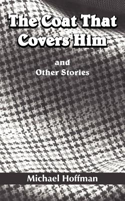 The Coat That Covers Him: And Other Stories - Hoffman, Michael