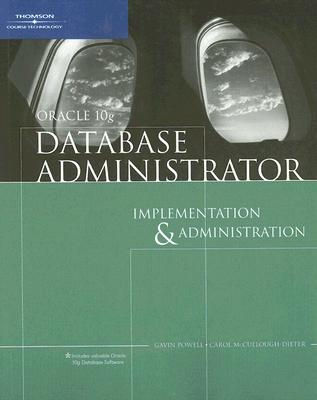 Oracle 10g Database Administrator: Implementation & Administration - Powell, Gavin, and McCullough-Dieter, Carol