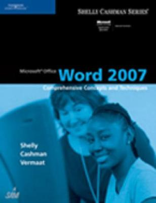 Microsoft Office Word 2007: Comprehensive Concepts and Techniques - Shelly, Gary B, and Cashman, Thomas J, Dr., and Vermaat, Misty E
