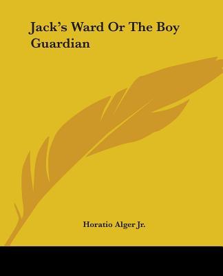 Jack's Ward or the Boy Guardian - Alger, Horatio, Jr.