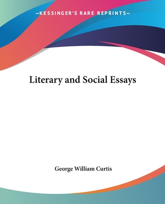 Literary and Social Essays - Curtis, George William