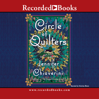 Circle of Quilters - Chiaverini, Jennifer, and Moore, Christina (Read by)